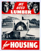 WE NEED LUMBER FOR HOUSING