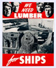 WE NEED LUMBER FOR SHIPS