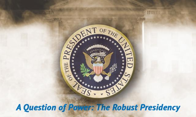 A Question of Power: The Robust Presidency
